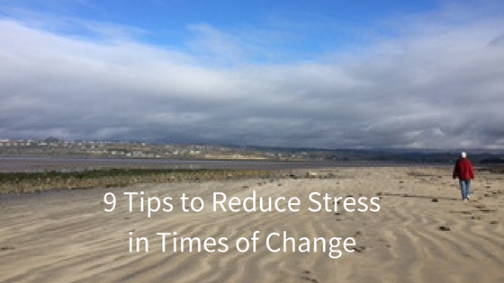 9 Tips To Reduce Stress In Times Of Change