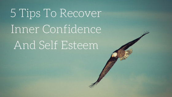 5 Tips To Recover Inner Confidence And Self Esteem