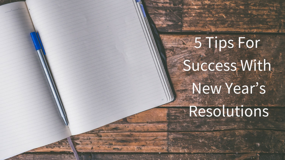 5 Tips For Success With New Year's Resolutions